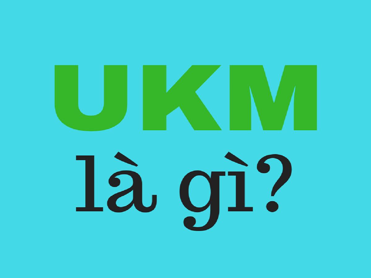 Ukm là gì? Ý nghĩa đúng nhất của từ Ukm trên Facebook
